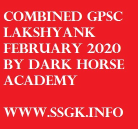 COMBINED GPSC LAKSHYANK FEBRUARY 2020 BY DARK HORSE ACADEMY