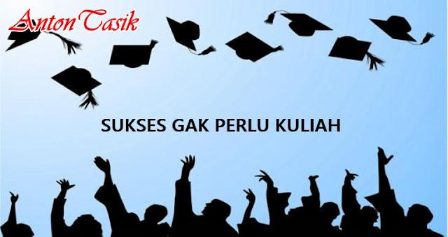 Sukses Gak Perlu Kuliah