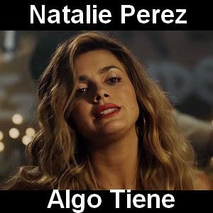 Natalie Perez - Algo Tiene