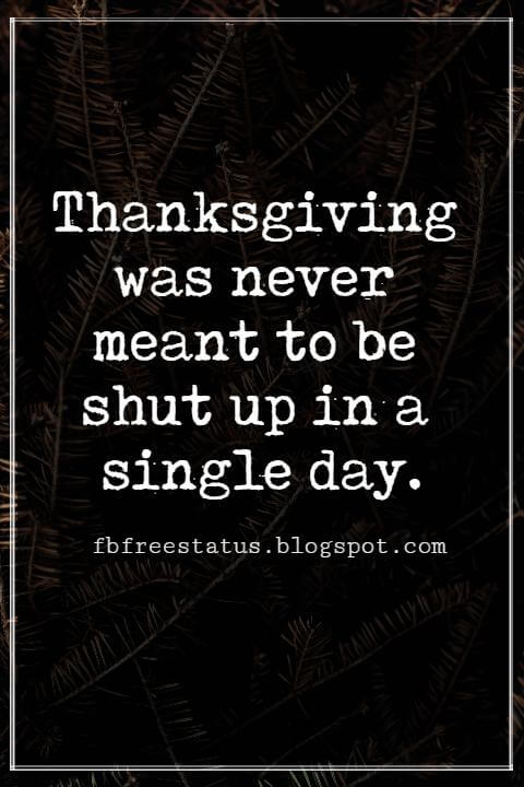 Inspirational Quotes For Thanksgiving, Thanksgiving was never meant to be shut up in a single day. – By Robert Caspar Lintner