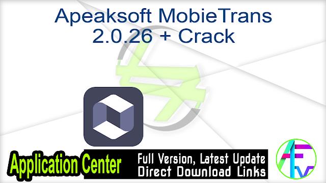 Apeaksoft MobieTrans 2.0.26 + Crack