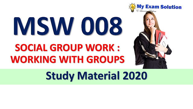 MSW 008 SOCIAL GROUP WORK : WORKING WITH GROUPS Study Material 2020