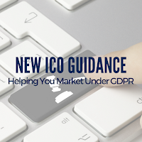 New ICO Guidance to Help You Market Under the GDPR