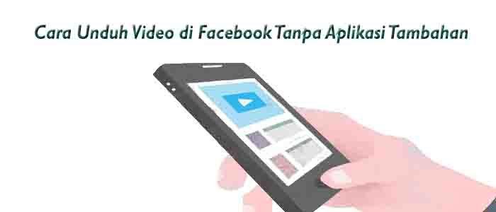 4 Cara Unduh Video Di Facebook Tanpa Aplikasi Tambahan