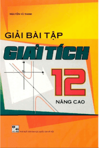 Giải Bài Tập Giải Tích 12 Nâng Cao - Nguyễn Vũ Thanh
