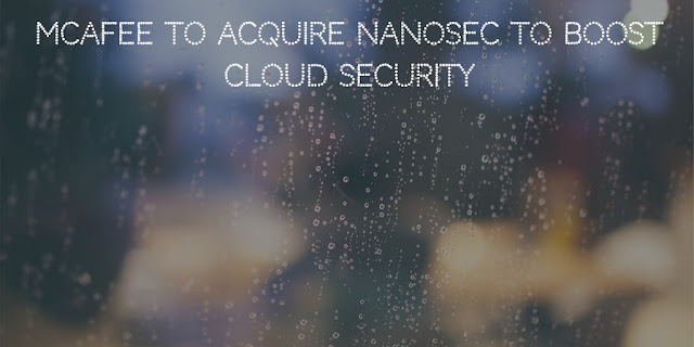 McAfee to acquire NanoSec to boost cloud security