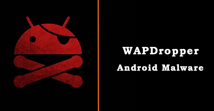 WAPDropper – Android Malware Subscribing Victims To Premium Services By Telecom Companies