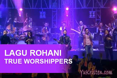 lagu rohani true worshippers