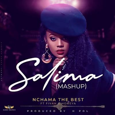 Nchama the Best ft Fivah  Honeya - Salima[Mashup]