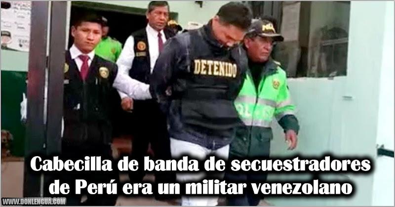 Cabecilla de banda de secuestradores de Perú era un militar venezolano
