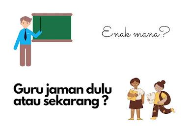 pengalaman jadi guru dahulu dan sekarang