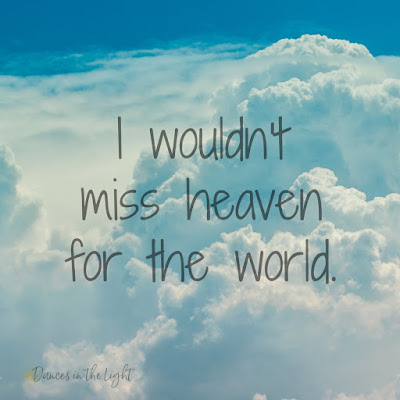 I wouldn't miss heaven for the world