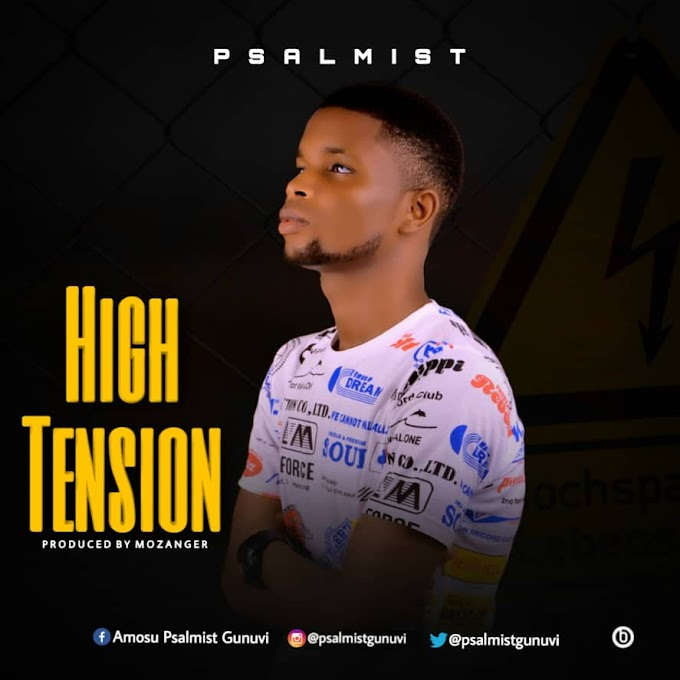 MUSIC: Psalmist - High Tension (Prod. Mozanger)