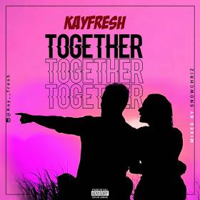 {Music} KayFresh - Together