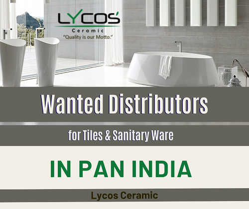 Wanted Distributors, Super Stockist for Tiles & Sanitary Ware in Pan India