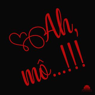 Ah, mô!!! escrito em vermelho com fundo preto