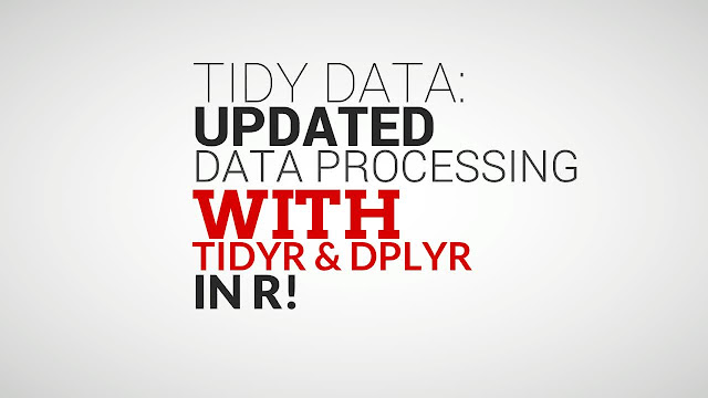 Tidy Data: Updated Data Processing With tidyr and dplyr in R