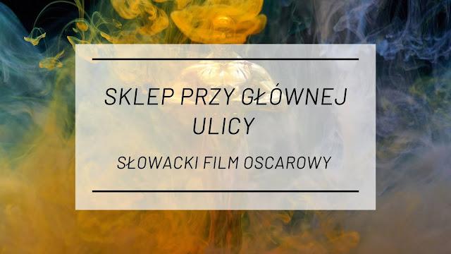 """""""Sklep przy głównej ulicy"""" słowacki film oscarowy"""