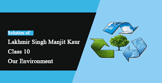Solutions of Our Environment Lakhmir Singh Manjit Kaur VSAQ, and SAQ Pg No. 226 Class 10 Biology