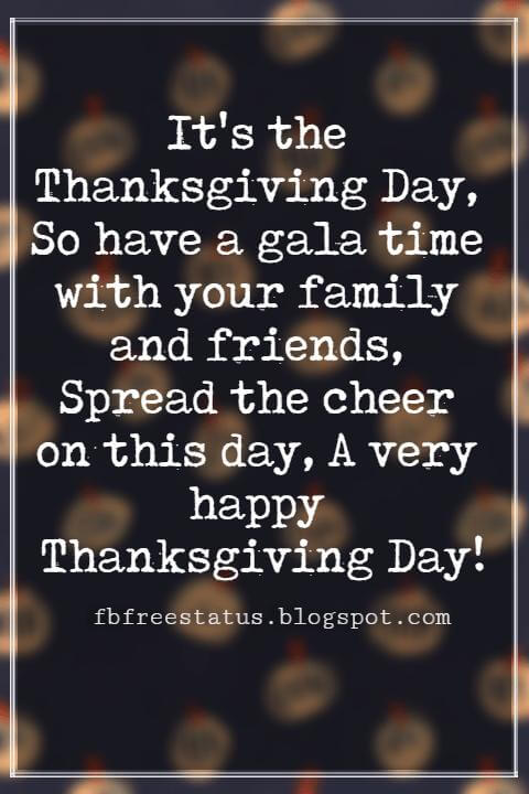 Messages For Thanksgiving, It's the Thanksgiving Day, So have a gala time with your family and friends, Spread the cheer on this day, A very happy Thanksgiving Day!