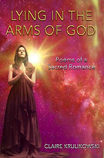 Lying in the Arms of God: Poems of a Sacred Romance by Claire Krulikowski