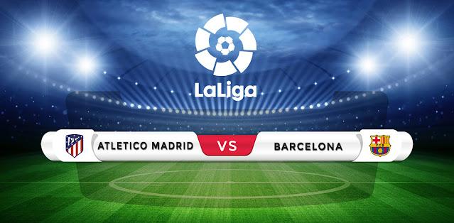 Atletico Madrid vs Barcelona Prediction & Match Preview