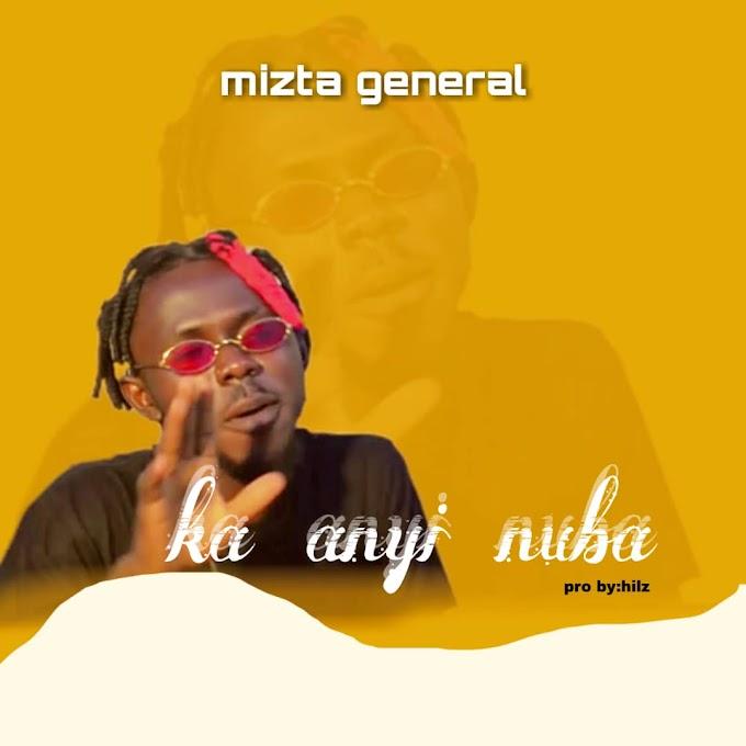MUSIC: Mizta General – Ka Anyi Nuba