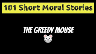 The Greedy Mouse - Short Moral Stories in English