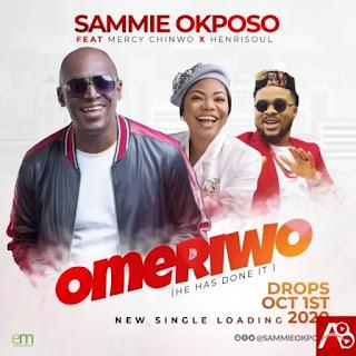 Omeriwo - Sammie Okposo Ft. Mercy Chinwo & Henrisoul