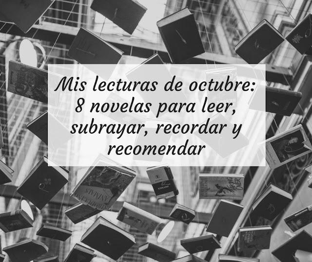Mis lecturas de octubre: 8 novelas para leer, subrayar, recordar y recomendar