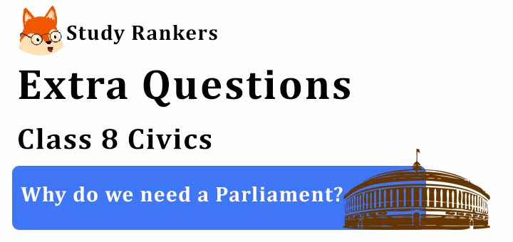 Why do we need a Parliament? Extra Questions Chapter 3 Class 8 Civics