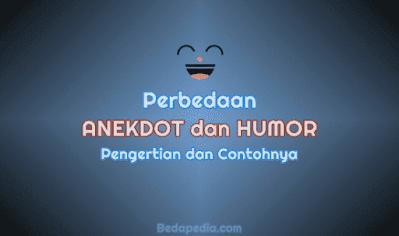 Perbedaan Anekdot dan Humor Beserta Contohnya