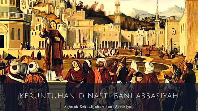 5++ Faktor Keruntuhan Dinasti Bani Abbasiyah
