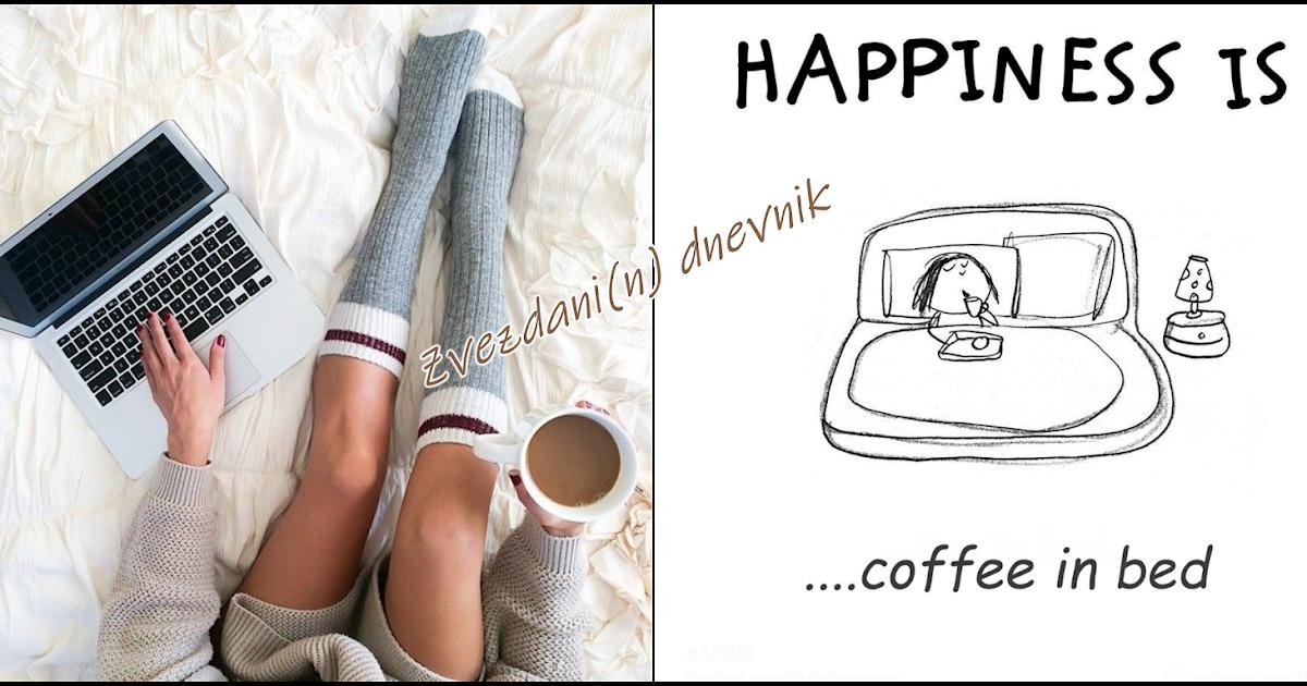 Sreća je.....kafa u krevetu....Kako (pre)živeti neke aspekte...