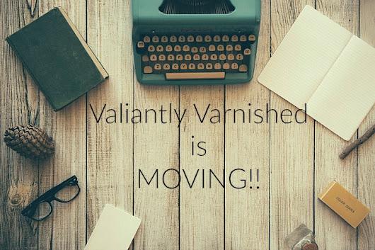 Valiantly Varnished: Valiantly Varnished is Moving To Squarespace!