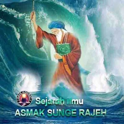 SEJARAH ILMU ASMAK SUNGE RAJEH