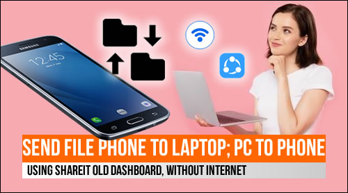 How to send file phone to laptop; PC to phone using Shareit old dashboard, without internet