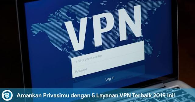 Amankan Privasimu dengan 5 Layanan VPN Terbaik 2019 Ini!