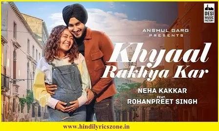 Tu Apna Khayaal Rakhya Kar Lyrics In Hindi - Neha Kakkar ft Rohanpreet Kaur | Desi Music Factory
