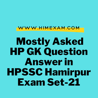 Mostly Asked HP GK Question Answer in HPSSC Hamirpur Exam Set-21