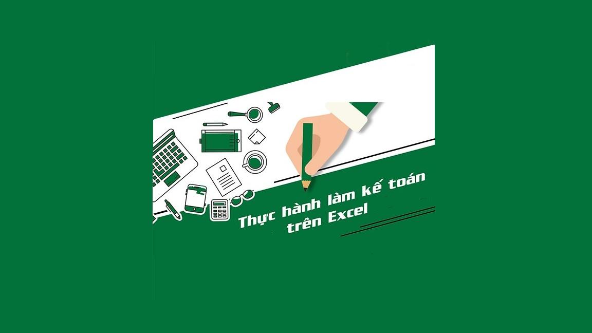 Khóa học Thực hành kế toán trên EXCEL