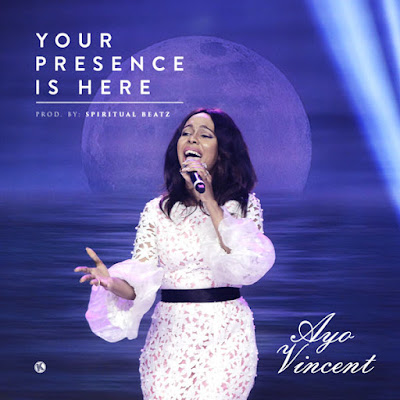 Ayo Vincent - Your Presence is Here Lyrics