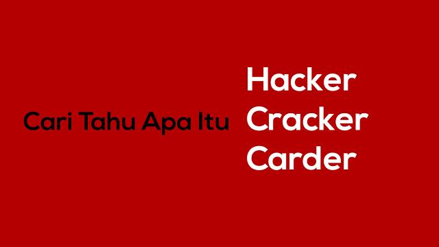 Cari Tahu Lebih Dalam Tentang Hacker Cracker dan Carder