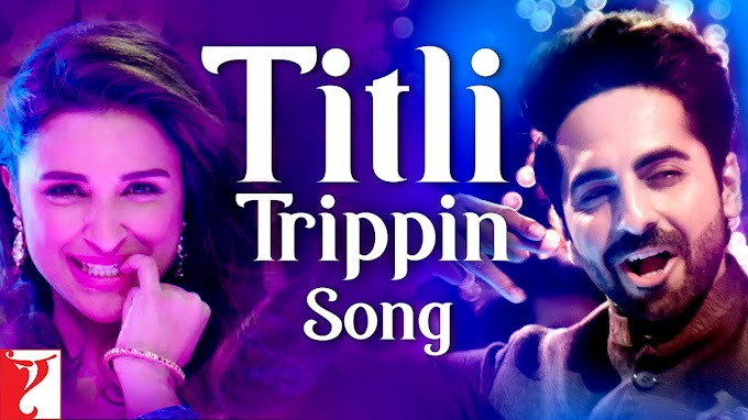 Titli Trippin Lyrics - Meri Pyaari Bindu, Ayushmann, Parineeti, Arijit Singh, Neeti, Sachin-Jigar, Vayu