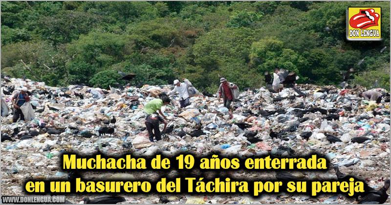 Muchacha de 19 años enterrada en un basurero del Táchira por su pareja