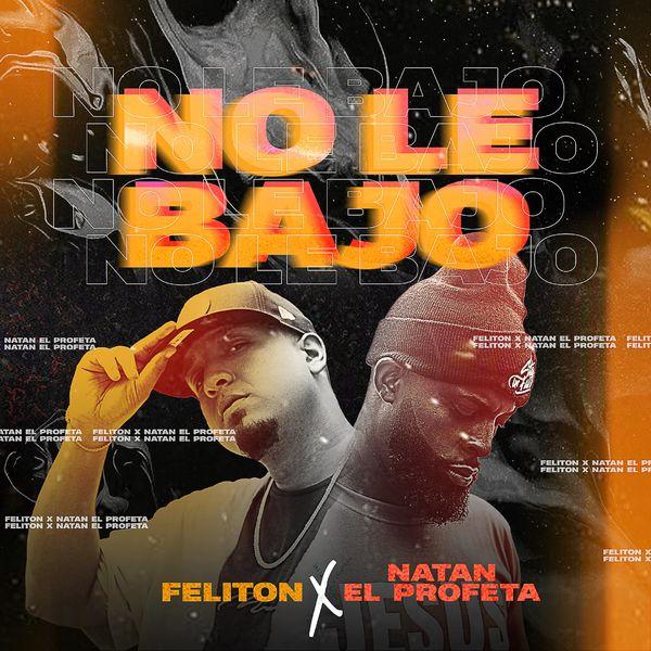 Feliton – No Le Bajo (Feat.Natan El Profeta) (Single) 2021 (Exclusivo WC)