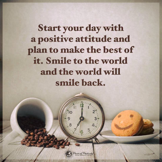 Start your day with a positive attitude and plan to make the best