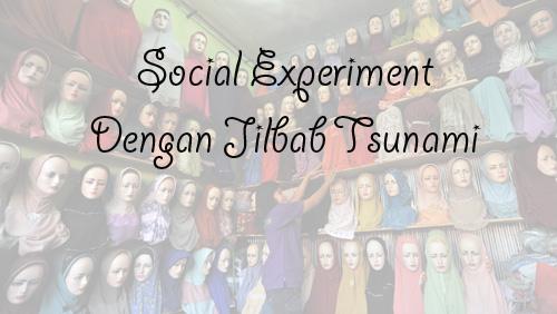 Social Experiment Dengan Jilbab Tsunami