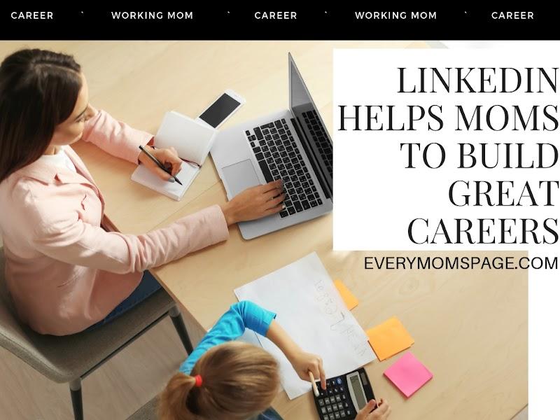 LinkedIn Helps Moms to Build Great Careers