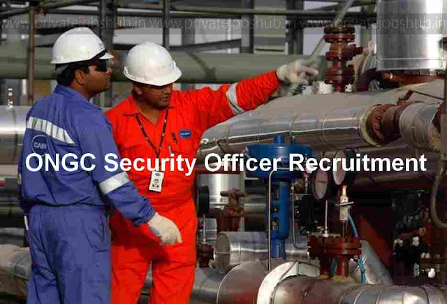 ONGC Security Officer Recruitment 2017–2018 Apply Online @ongcindia.com